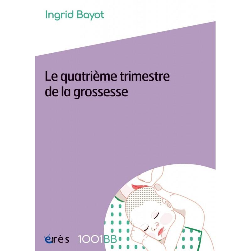 Livre - Le 4ème trimestre de grossesse - Ingrid Bayot