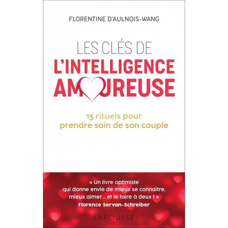 Les clés de l'intelligence amoureuse - Florentine d'Aulnois-Wang